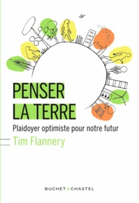 Tim Flannery - Penser la terre : plaidoyer optimiste pour notre futur.