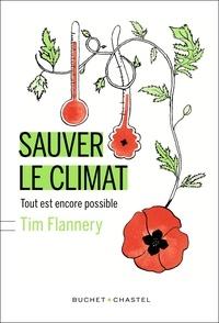 Tim Flannery - Sauver le climat - Tout est encore possible.