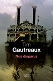 Tim Gautreaux - Nos disparus.