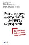 Tim Greacen et Emmanuelle Jouët - Pour des usagers de la psychiatrie acteurs de leur propre vie - Rétablissement, inclusion sociale, empowerment.