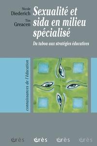 Tim Greacen et Nicole Diederich - Sexualité et sida en milieu spécialisé - Du tabou aux stratégies éducatives.