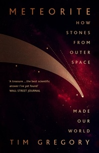 Tim Gregory - Meteorite - The Stones From Outer Space That Made Our World.