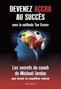 Tim Grover - Devenez accro au succès avec la méthode Tim Grover - Les secrets du coach de Michael Jordan.