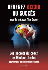 Tim Grover - Devenez accro au succès avec la méthode Tim grover.