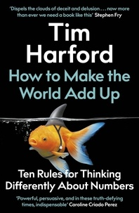 Tim Harford - How to Make the World Add Up - Ten Rules for Thinking Differently About Numbers.