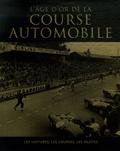 Tim Hill - L'âge d'or de la course automobile - Les voitures, les courses, les pilotes.
