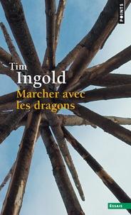 Tim Ingold - Marcher avec les dragons.