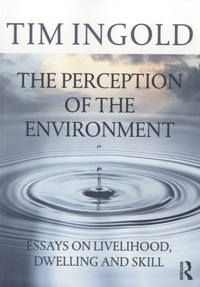 Tim Ingold - The Perception of the Environment - Essays on livelihood, dwelling and skill.