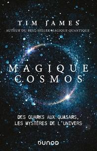 Tim James - Magique cosmos - Des quarks aux quasars, les secrets de l'Univers.