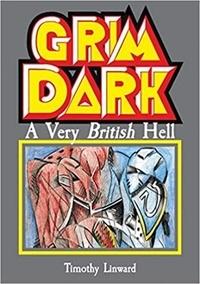 Tim Linward - Grimdark - Warhammer, a very british hell.