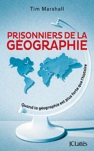 Tim Marshall - Prisonniers de la géographie - Quand la géographie est plus forte que l'histoire.