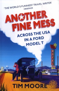 Tim Moore - Another Fine Mess - Road-tripping across the States in a Ford model T.