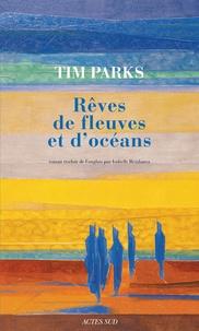 Tim Parks - Rêves de fleuves et d'océans.