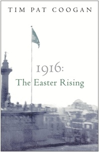 Tim-Pat Coogan - 1916 : The Easter Rising.