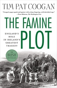Tim-Pat Coogan - The Famine Plot - England's Role in Ireland's Greatest Tragedy.