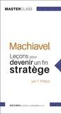 Tim Philipps - Machiavel - Leçons pour devenir un fin stratège (Masterclass).