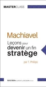 Tim Philipps - Machiavel - Leçons pour devenir un fin stratège.