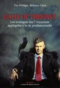 Tim Phillips et Rebecca Clare - Game of Thrones - Les stratégies des sept royaumes appliquées à la vie professionnelle.