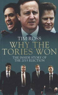 Tim Ross - Why the Tories Won - The Inside Story of the 2015 Election.