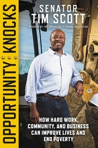 Tim Scott - Opportunity Knocks - How Hard Work, Community, and Business Can Improve Lives and End Poverty.