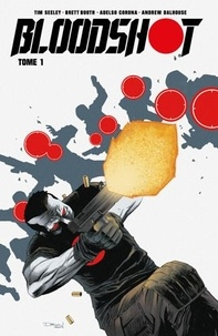 Tim Seeley et Brett Booth - Bloodshot Tome 1 : .