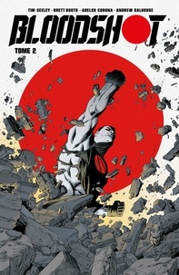 Tim Seeley et Brett Booth - Bloodshot Tome 2 : .