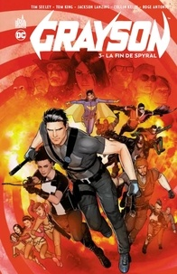 Tim Seeley et Tom King - Grayson Tome 3 : La fin de Spyral.