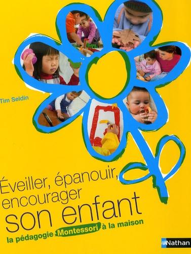 Tim Seldin - Eveiller, épanouir, encourager son enfant - La pédagogie Montessori à la maison.