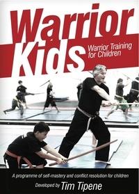Tim Tipene - Warrior Kids: Warrior Training for Children.