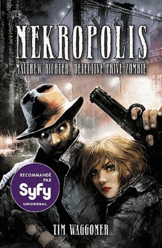 Tim Waggoner - Matthew Richter, détective privé zombie Tome 1 : Nekropolis.
