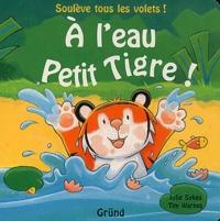 Tim Warnes et Julie Sykes - A l'eau Petit Tigre !.