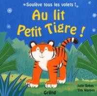 Tim Warnes et Julie Sykes - Au lit Petit Tigre !.