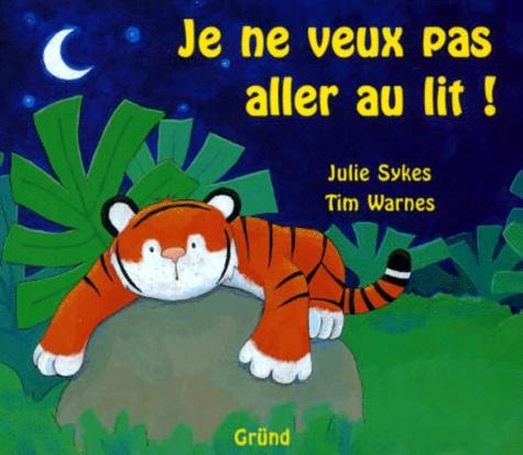 Tim Warnes et Julie Sykes - Je ne veux pas aller au lit !.