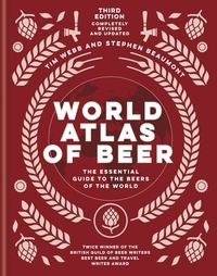 Tim Webb et Stephen Beaumont - World Atlas of Beer - THE ESSENTIAL NEW GUIDE TO THE BEERS OF THE WORLD.