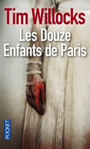 Tim Willocks - Les douze enfants de Paris.