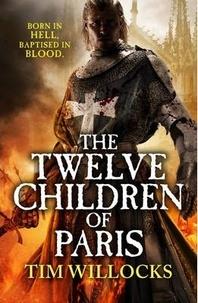 Tim Willocks - The Twelve Children of Paris.