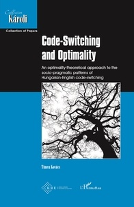 Tímea Kovács - Code-Switching and Optimality - An optimality-theoretical approach to the socio-pragmatic patterns of Hungarian-English code-switching.