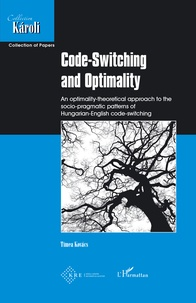 Téléchargement du document de livre électronique Code-Switching and Optimality  - An optimality-theoretical approach to the socio-pragmatic patterns of Hungarian-English code-switching par Tímea Kovács