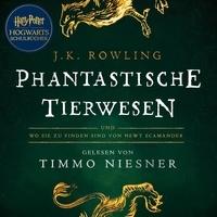 Timmo Niesner et J.K. Rowling - Phantastische Tierwesen und wo sie zu finden sind.