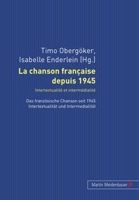 Timo Obergöker et Isabelle Enderlein - La chanson française depuis 1945. Intertextualité et intermédialité - Das französische Chanson seit 1945. Intertextualität und Intermedialität.
