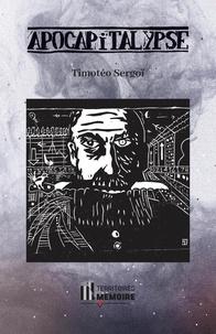 Timotéo Sergoï - Apocapitalypse - Peupler d'oeillets les cimetières sourds.