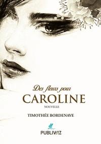 Timothée Bordenave - Des fleurs pour Caroline.