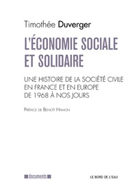 Timothée Duverger - L'économie sociale et solidaire - Une histoire de la société civile en France et en Europe de 1968 à nos jours.