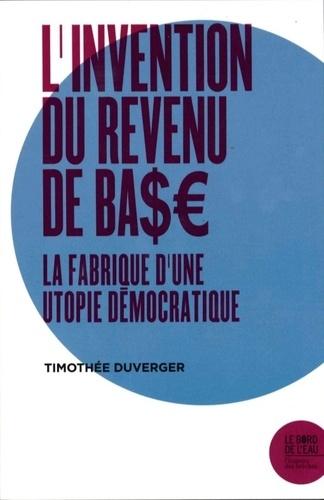 L'invention du revenu de base. La fabrique d'une utopie démocratique