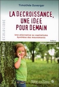 Timothée Duverger - La décroissance, une idée pour demain - Une alternative au capitalisme Synthèse des mouvements.