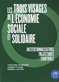 Timothée Duverger et Xabier Itçaina - Les trois visages de l'économie sociale et solidaire - Institutionnalisations, trajectoires, territoires.
