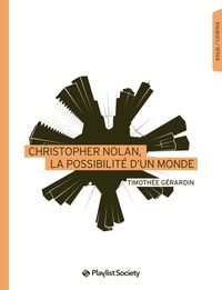 Timothée Gérardin - Christopher Nolan, la possibilité d'un monde.
