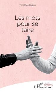 Timothée Guérin - Les mots pour se taire.