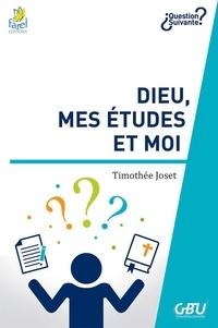 Timothée Joset - Dieu, mes études et moi.