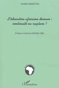 Timothée Ngakoutou - L'éducation africaine demain : continuité ou rupture ?.